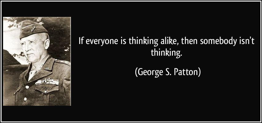 quote-if-everyone-is-thinking-alike-then-somebody-isn-t-thinking-george-s-patton-142704